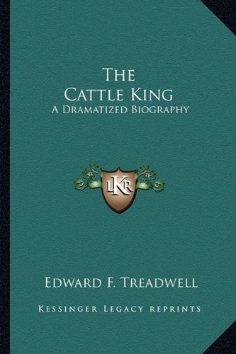 9781163191507: The Cattle King: A Dramatized Biography