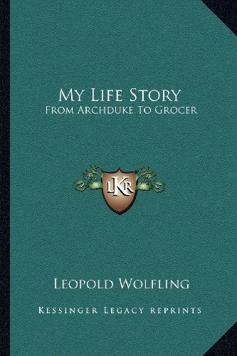 9781163191903: My Life Story: From Archduke To Grocer