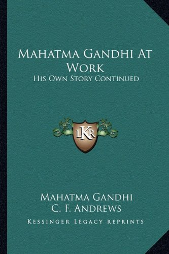 Mahatma Gandhi At Work: His Own Story Continued (9781163192184) by Mahatma Gandhi