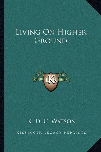 9781163192702: Living On Higher Ground