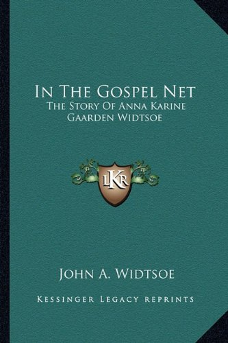 9781163192764: In The Gospel Net: The Story Of Anna Karine Gaarden Widtsoe