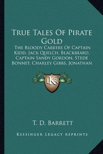 9781163193228: True Tales Of Pirate Gold: The Bloody Careers Of Captain Kidd, Jack Quelch, Blackbeard, Captain Sandy Gordon, Stede Bonnet, Charley Gibbs, Jonathan Lambert, Jean Lafitte, And Billy Bowlegs