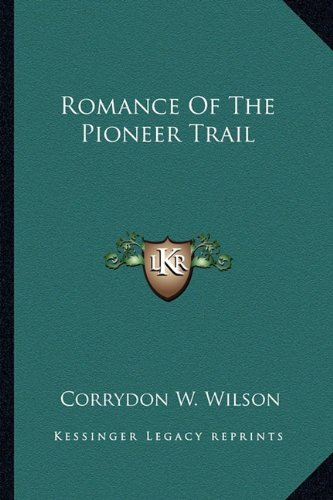 9781163193327: Romance Of The Pioneer Trail