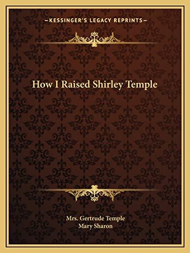 9781163193518: How I Raised Shirley Temple