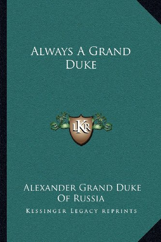 9781163193709: Always A Grand Duke