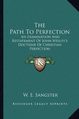 9781163194072: The Path To Perfection: An Examination And Restatement Of John Wesley's Doctrine Of Christian Perfection