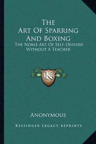 9781163194683: The Art Of Sparring And Boxing: The Noble Art Of Self-Defense Without A Teacher