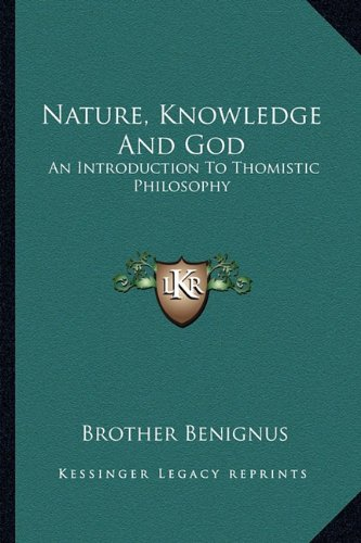 9781163196700: Nature, Knowledge And God: An Introduction To Thomistic Philosophy
