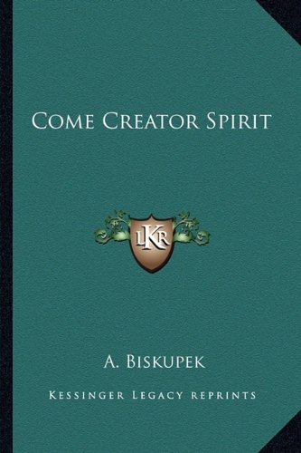 9781163196724: Come Creator Spirit