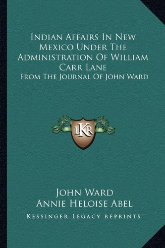 9781163196878: Indian Affairs In New Mexico Under The Administration Of William Carr Lane: From The Journal Of John Ward