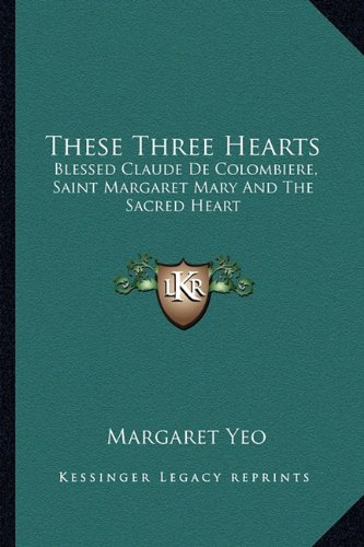 9781163197202: These Three Hearts: Blessed Claude De Colombiere, Saint Margaret Mary And The Sacred Heart