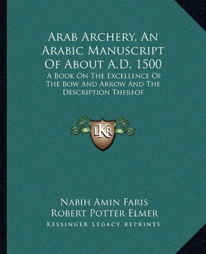 9781163197356: Arab Archery, an Arabic Manuscript of about A.D. 1500: A Book on the Excellence of the Bow and Arrow and the Description Thereof