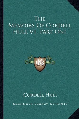 9781163197561: The Memoirs Of Cordell Hull V1, Part One
