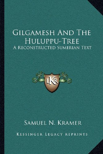 9781163197615: Gilgamesh And The Huluppu-Tree: A Reconstructed Sumerian Text
