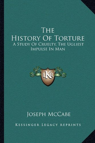 9781163197820: The History of Torture: A Study of Cruelty, the Ugliest Impulse in Man