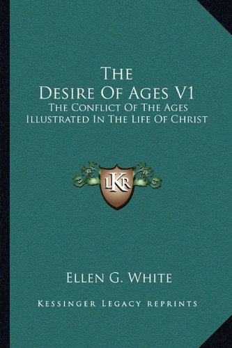 9781163198124: The Desire Of Ages V1: The Conflict Of The Ages Illustrated In The Life Of Christ