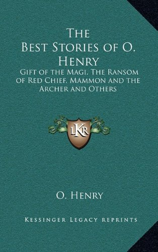 9781163198896: The Best Stories of O. Henry: Gift of the Magi, The Ransom of Red Chief, Mammon and the Archer and Others