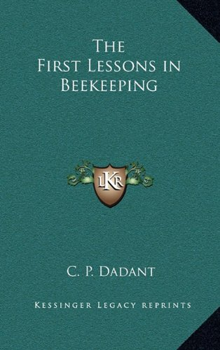 The First Lessons in Beekeeping: Dadant, C. P.