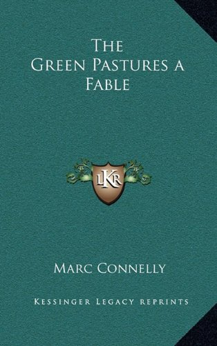 The Green Pastures a Fable: Connelly, Marc