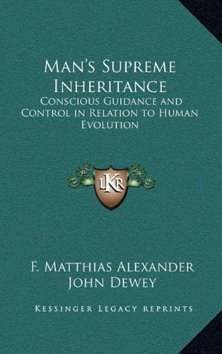 9781163199398: Man's Supreme Inheritance: Conscious Guidance and Control in Relation to Human Evolution