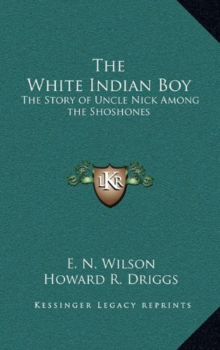 9781163199527: The White Indian Boy: The Story of Uncle Nick Among the Shoshones