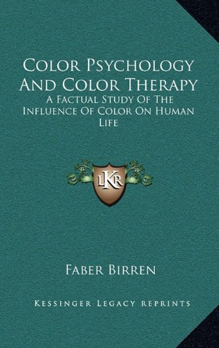 9781163199916: Color Psychology And Color Therapy: A Factual Study Of The Influence Of Color On Human Life