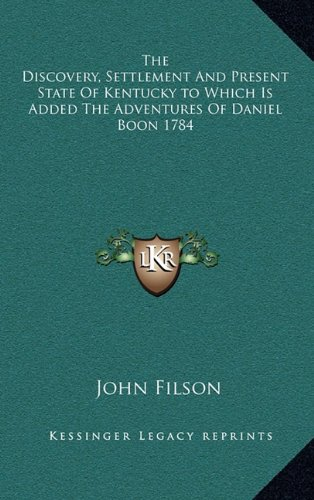 9781163200049: The Discovery, Settlement And Present State Of Kentucky to Which Is Added The Adventures Of Daniel Boon 1784