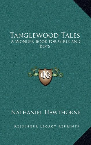 9781163200766: Tanglewood Tales: A Wonder Book for Girls and Boys (Kessinger Legacy Reprints)