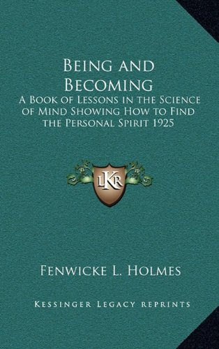 9781163200780: Being and Becoming: A Book of Lessons in the Science of Mind Showing How to Find the Personal Spirit 1925