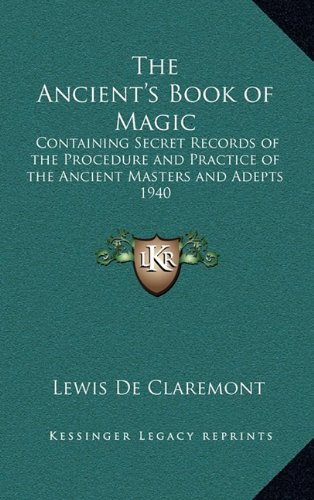 9781163200971: The Ancient's Book of Magic: Containing Secret Records of the Procedure and Practice of the Ancient Masters and Adepts 1940
