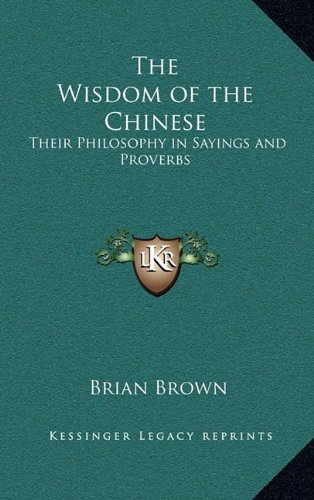 9781163201893: The Wisdom of the Chinese: Their Philosophy in Sayings and Proverbs