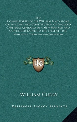 9781163202159: The Commentaries of Sir William Blackstone on the Laws and Constitution of England Carefully Abridged in a New Manner and Continued Down to the Present Time: With Notes, Corrective and Explanatory