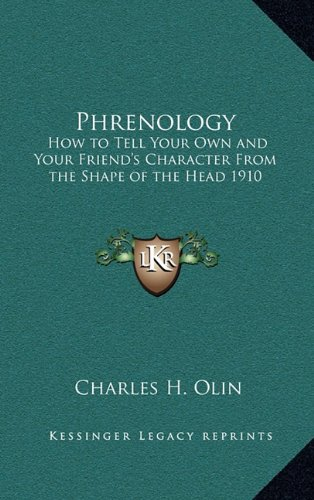 9781163202203: Phrenology: How to Tell Your Own and Your Friend's Character From the Shape of the Head 1910