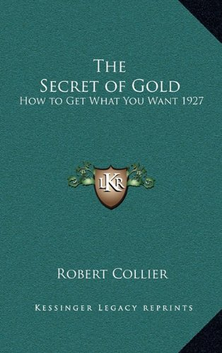 9781163202555: The Secret of Gold: How to Get What You Want 1927