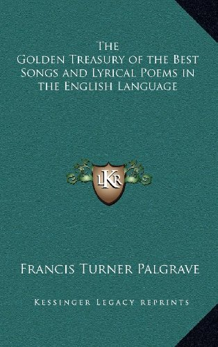 9781163202814: The Golden Treasury of the Best Songs and Lyrical Poems in the English Language