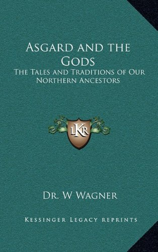 9781163203163: Asgard and the Gods: The Tales and Traditions of Our Northern Ancestors