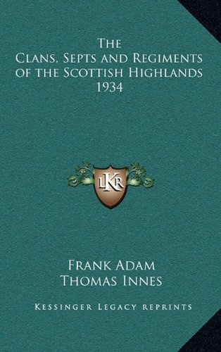 The Clans, Septs and Regiments of the Scottish Highlands 1934: Adam, Frank
