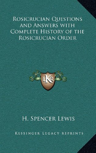 Rosicrucian Questions and Answers with Complete History of the Rosicrucian Order: Lewis, H. Spencer