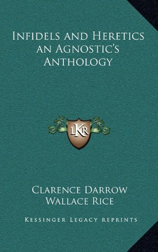 9781163203965: Infidels and Heretics an Agnostic's Anthology