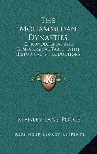 9781163204146: The Mohammedan Dynasties: Chronological and Genealogical Tables with Historical Introductions