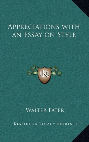 Appreciations, With an Essay on Style: Walter Pater