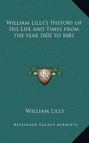 9781163204603: William Lilly's History of His Life and Times from the year 1602 to 1681