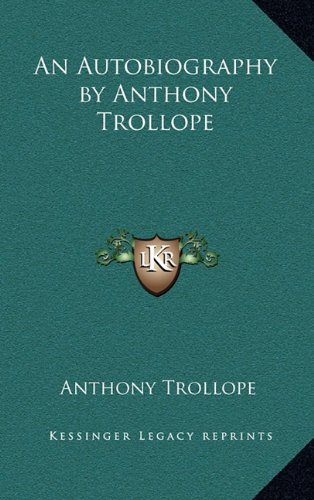 9781163205778: An Autobiography by Anthony Trollope