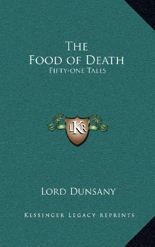 The Food of Death: Fifty-one Tales (9781163205785) by Lord Dunsany