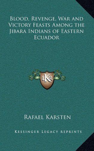 9781163205990: Blood, Revenge, War and Victory Feasts Among the Jibara Indians of Eastern Ecuador