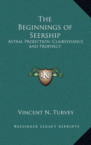 9781163206041: The Beginnings of Seership: Astral Projection, Clairvoyance and Prophecy