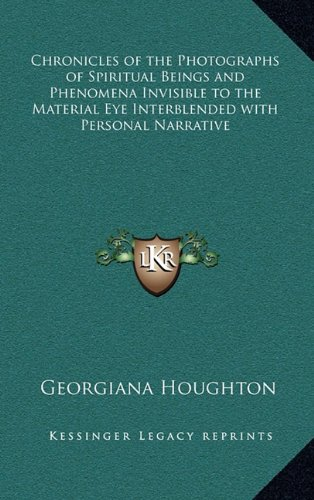 9781163206652: Chronicles of the Photographs of Spiritual Beings and Phenomena Invisible to the Material Eye Interblended with Personal Narrative