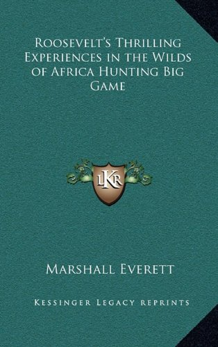 9781163207284: Roosevelt's Thrilling Experiences in the Wilds of Africa Hunting Big Game