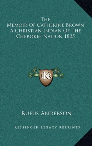 9781163207307: The Memoir Of Catherine Brown A Christian Indian Of The Cherokee Nation 1825