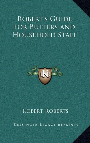 9781163209226: Robert's Guide for Butlers and Household Staff